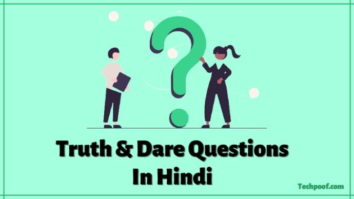Truth And Dare Questions In Hindi, Truth Questions In Hindi, Questions For Truth And Dare In Hindi