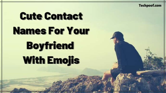 Cute Contact Names For Your Boyfriend Using Emojis, Cute Contact Names For Your Boyfriend With Emojis, Mean Names To Call Your Boyfriend Jokingly