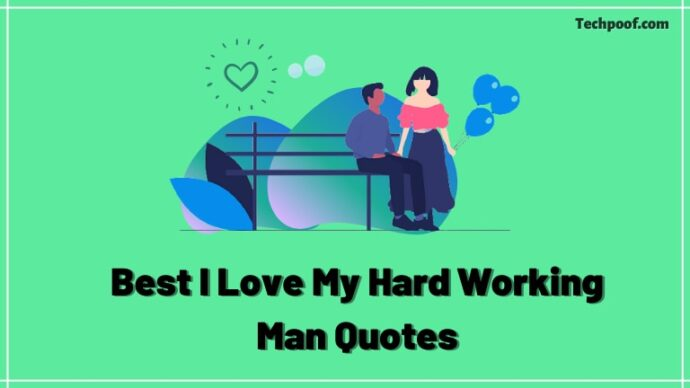 I Love My Hard Working Man Quotes